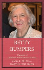 Betty Bumpers : Champion of Childhood Immunization and Peace - Anna L. Eblen