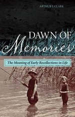 Dawn of Memories : The Meaning of Early Recollections in Life - Arthur J. Clark