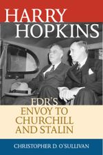 Harry Hopkins : FDR's Envoy to Churchill and Stalin - Christopher D. O'Sullivan