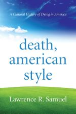 Death, American Style : A Cultural History of Dying in America - Lawrence R. Samuel