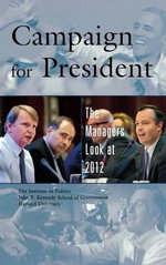 Campaign for President : The Managers Look at 2012 - Harvard Kennedy School