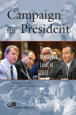 Campaign for President : The Managers Look at 2012 - John F. Kennedy School of Government