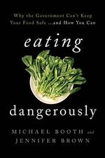 Eating Dangerously : Why the Government Can't Keep Your Food Safe ... and How You Can - Michael Booth