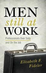 Men Still at Work : Professionals Over Sixty and on the Job - Elizabeth F. Fideler