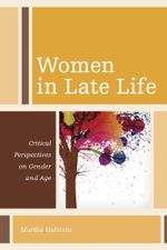 Women in Late Life : Critical Perspectives on Gender and Age - Martha Holstein