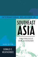 International Relations in Southeast Asia : The Struggle for Autonomy - Donald E. Weatherbee
