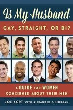 Is My Husband Gay, Straight, or Bi? : A Guide for Women Concerned About Their Men - Joe Kort