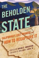 The Beholden State : California's Lost Promise and How to Recapture It