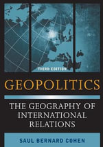 Geopolitics : The Geography of International Relations - Saul Bernard Cohen