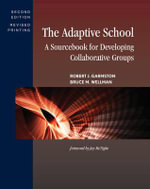The Adaptive School : A Sourcebook for Developing Collaborative Groups - Robert J. Garmston