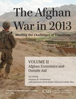The Afghan War in 2013 : Meeting the Challenges of Transition: Afghan Economics and Outside Aid - Anthony H. Cordesman