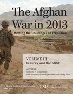 The Afghan War in 2013 : Meeting the Challenges of Transition: Security and the Afghan National Security Forces - Anthony H. Cordesman