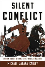 Silent Conflict : A Hidden History of Early Soviet-Western Relations - Michael Jabara Carley