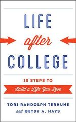 The Life After College : Ten Steps to Build a Life You Love - Tori Randolph Terhune