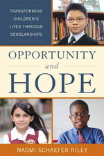 Opportunity and Hope : Transforming Children's Lives Through Scholarships - Naomi Schaefer Riley