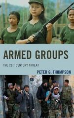 Armed Groups : The 21st Century Threat - Peter Thompson