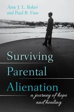 Surviving Parental Alienation : A Journey of Hope and Healing - Amy J. L. Baker
