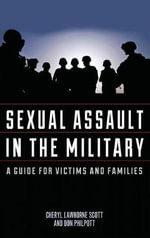 Sexual Assault in the Military : A Guide for Victims and Families - Cheryl Lawhorne-Scott