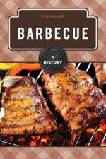 Barbecue : A History - Tim Miller