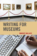 Writing for Museums - Margot A. Wallace