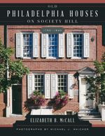 Old Philadelphia Houses on Society Hill, 1750-1840 - Elizabeth B. McCall