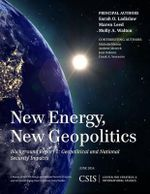 New Energy, New Geopolitics : Background Report 2: Geopolitical and National Security Impacts - Sarah O. Ladislaw