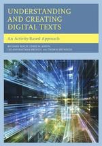 Understanding and Creating Digital Texts : An Activity-Based Approach - Richard Beach