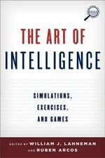 The Art of Intelligence : Simulations, Exercises, and Games