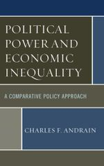 Political Power and Economic Inequality : A Comparative Policy Approach - Charles F. Andrain
