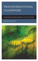 Transformational Chairwork : Using Psychotherapeutic Dialogues in Clinical Practice - Scott T. Kellogg