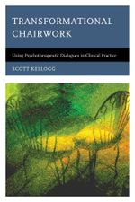 Transformational Chairwork : Using Psychotherapeutic Dialogues in Clinical Practice - Scott Kellogg