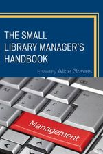 The Small Library Manager's Handbook - Alice Graves