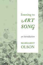 Listening to Art Song : An Introduction - Margaret Olson
