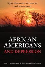 African Americans and Depression : Signs, Awareness, Treatments, and Interventions - Julia F. Hastings
