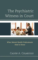 The Psychiatric Witness in Court : What Mental Health Professionals Need to Know - Calvin A. Colarusso