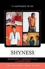 Shyness : The Ultimate Teen Guide - Bernardo J. Carducci