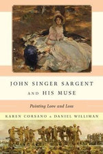 John Singer Sargent and His Muse : Painting Love and Loss - Karen Corsano