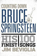 Counting Down Bruce Springsteen : His 100 Finest Songs - Jim Beviglia