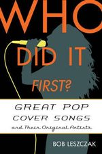 Who Did it First? : Great Pop Cover Songs and Their Original Artists - Bob Leszczak