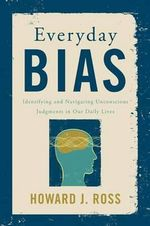 Everyday Bias : Identifying and Navigating Unconscious Judgments in Our Daily Lives - Howard J. Ross