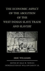 The Economic Aspect of the Abolition of the West Indian Slave Trade and Slavery - Eric Williams