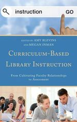 Curriculum-Based Library Instruction : From Cultivating Faculty Relationships to Assessment