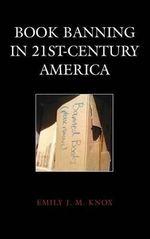 Book Banning in 21st-Century America : Beta Phi Mu Scholars Series - Emily J. M. Knox