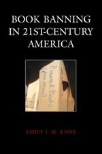 Book Banning in 21st-Century America - Emily J. M. Knox