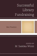 Successful Library Fundraising : Best Practices - M. Sandra Wood