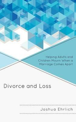 Divorce and Loss : Helping Adults and Children Mourn When a Marriage Comes Apart - Joshua R. Ehrlich
