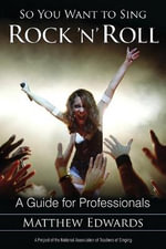 So You Want to Sing Rock 'n' Roll : A Guide for Professionals - Matthew Edwards