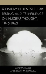A History of U.S. Nuclear Testing and its Influence on Nuclear Thought, 1945-1963 - David M. Blades