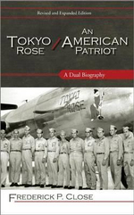 Tokyo Rose / An American Patriot : A Dual Biography - Frederick P. Close