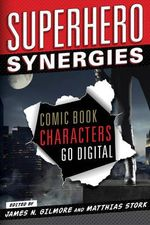 Superhero Synergies : Comic Book Characters Go Digital